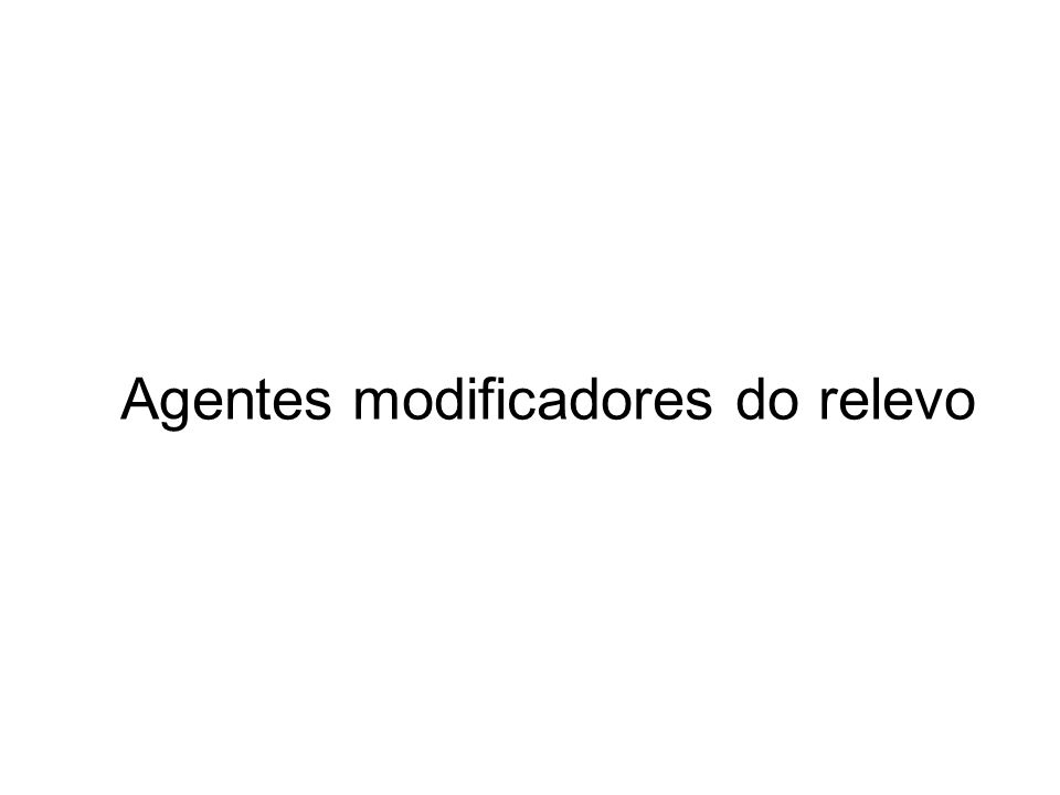 Agentes modificadores do relevo