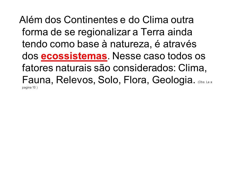 Além dos Continentes e do Clima outra forma de se regionalizar a Terra ainda tendo como base à natureza, é através dos ecossistemas.