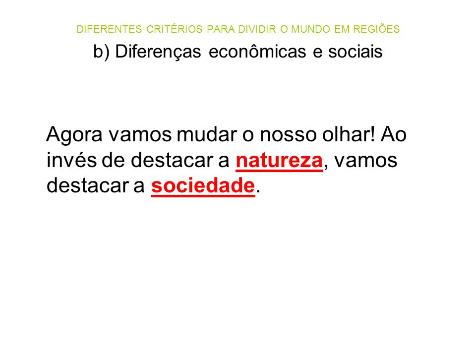 DIFERENTES CRITÉRIOS PARA DIVIDIR O MUNDO EM REGIÕES b) Diferenças econômicas e sociais