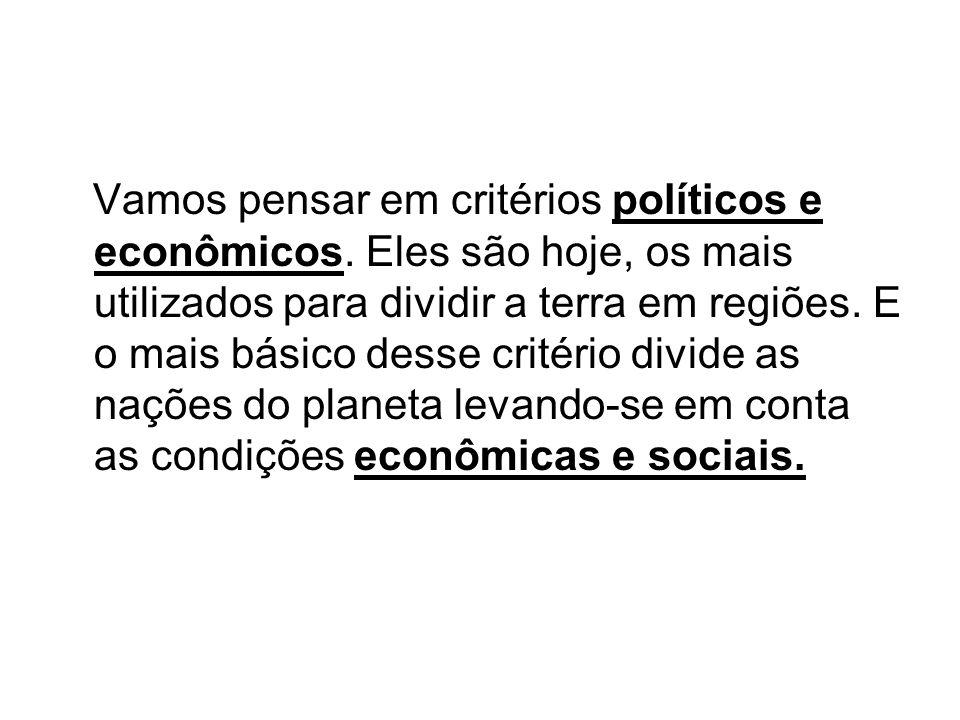 Vamos pensar em critérios políticos e econômicos