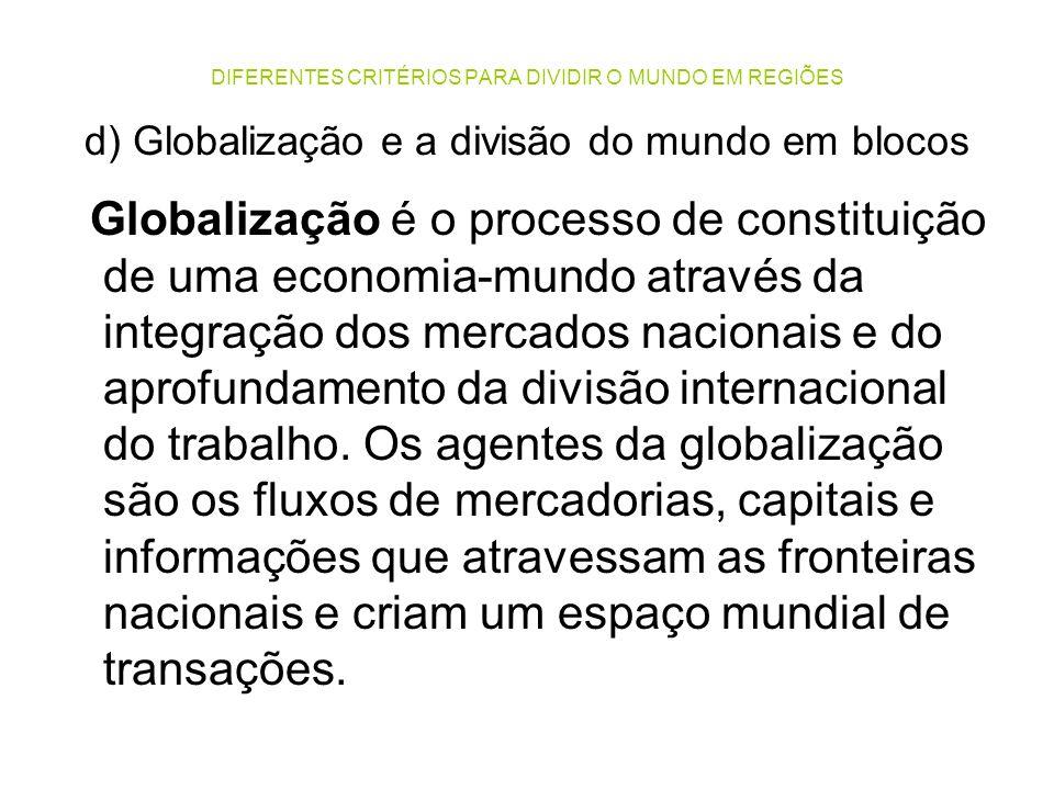 DIFERENTES CRITÉRIOS PARA DIVIDIR O MUNDO EM REGIÕES d) Globalização e a divisão do mundo em blocos