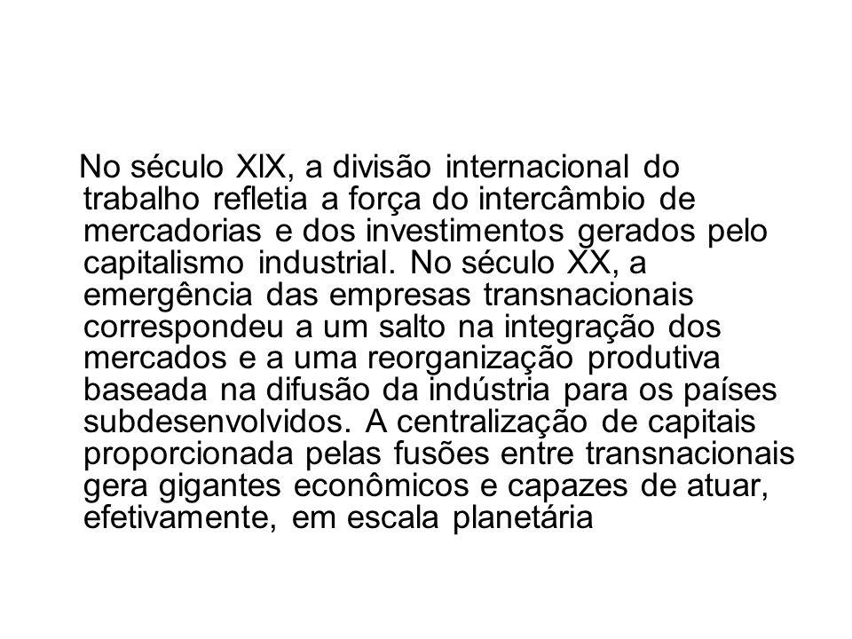 No século XlX, a divisão internacional do trabalho refletia a força do intercâmbio de mercadorias e dos investimentos gerados pelo capitalismo industrial.