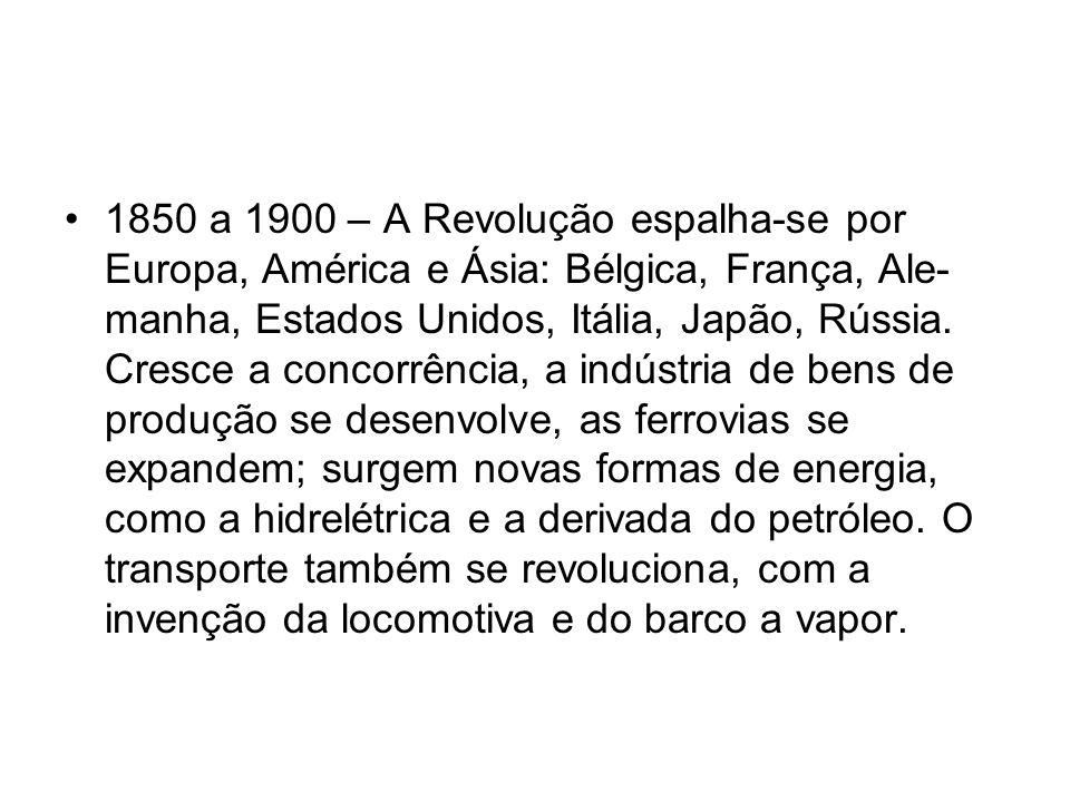 1850 a 1900 – A Revolução espalha-se por Europa, América e Ásia: Bélgica, França, Alemanha, Estados Unidos, Itália, Japão, Rússia.