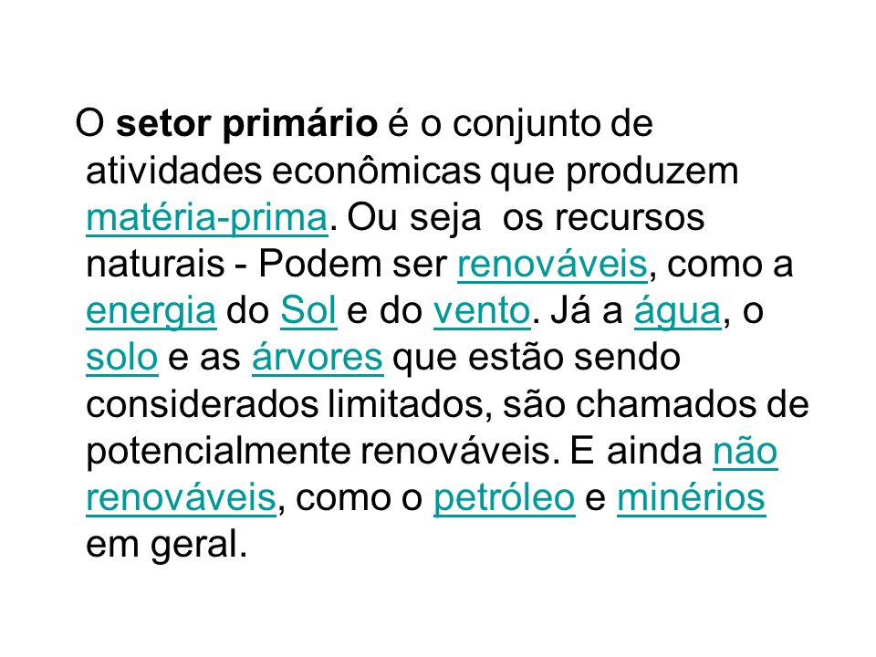 O setor primário é o conjunto de atividades econômicas que produzem matéria-prima.