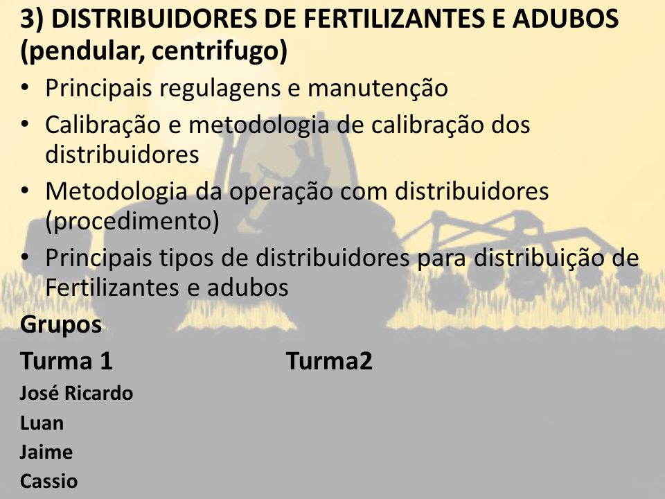 3) DISTRIBUIDORES DE FERTILIZANTES E ADUBOS (pendular, centrifugo)