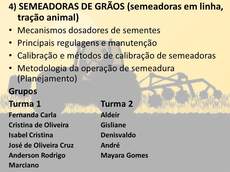 4) SEMEADORAS DE GRÃOS (semeadoras em linha, tração animal)