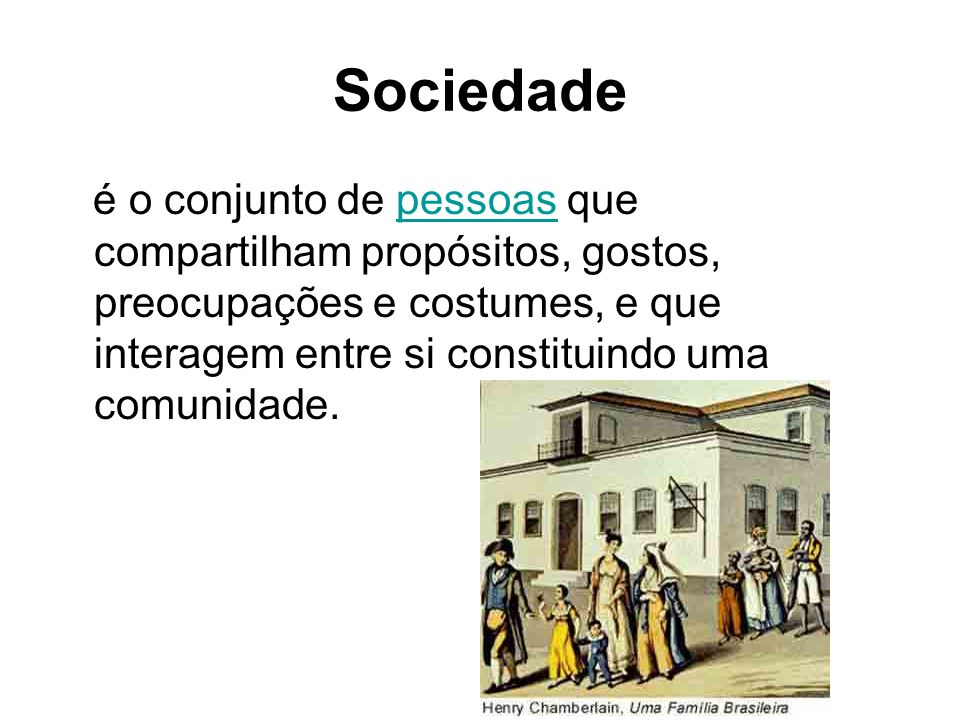Sociedade é o conjunto de pessoas que compartilham propósitos, gostos, preocupações e costumes, e que interagem entre si constituindo uma comunidade.