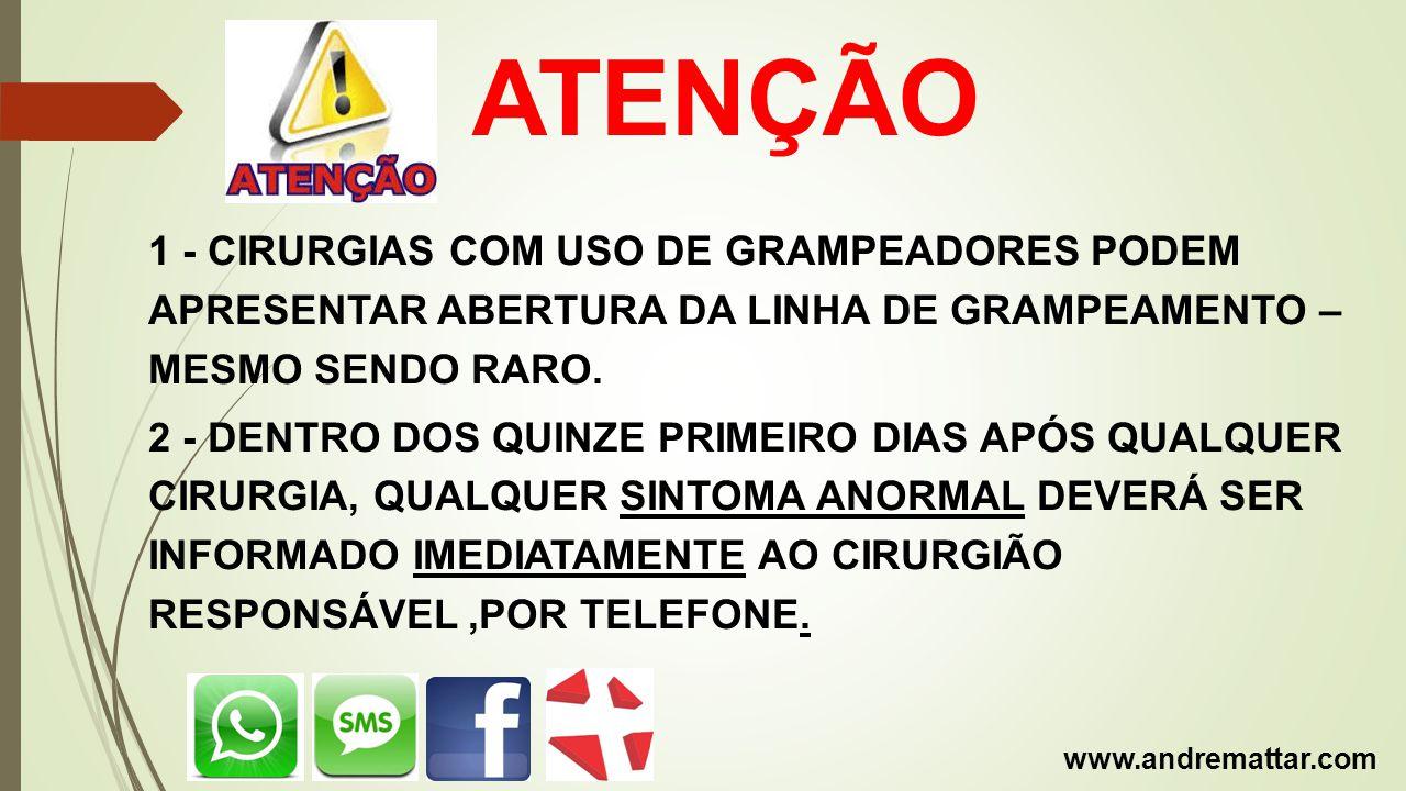 ATENÇÃO 1 - CIRURGIAS COM USO DE GRAMPEADORES PODEM APRESENTAR ABERTURA DA LINHA DE GRAMPEAMENTO – MESMO SENDO RARO.