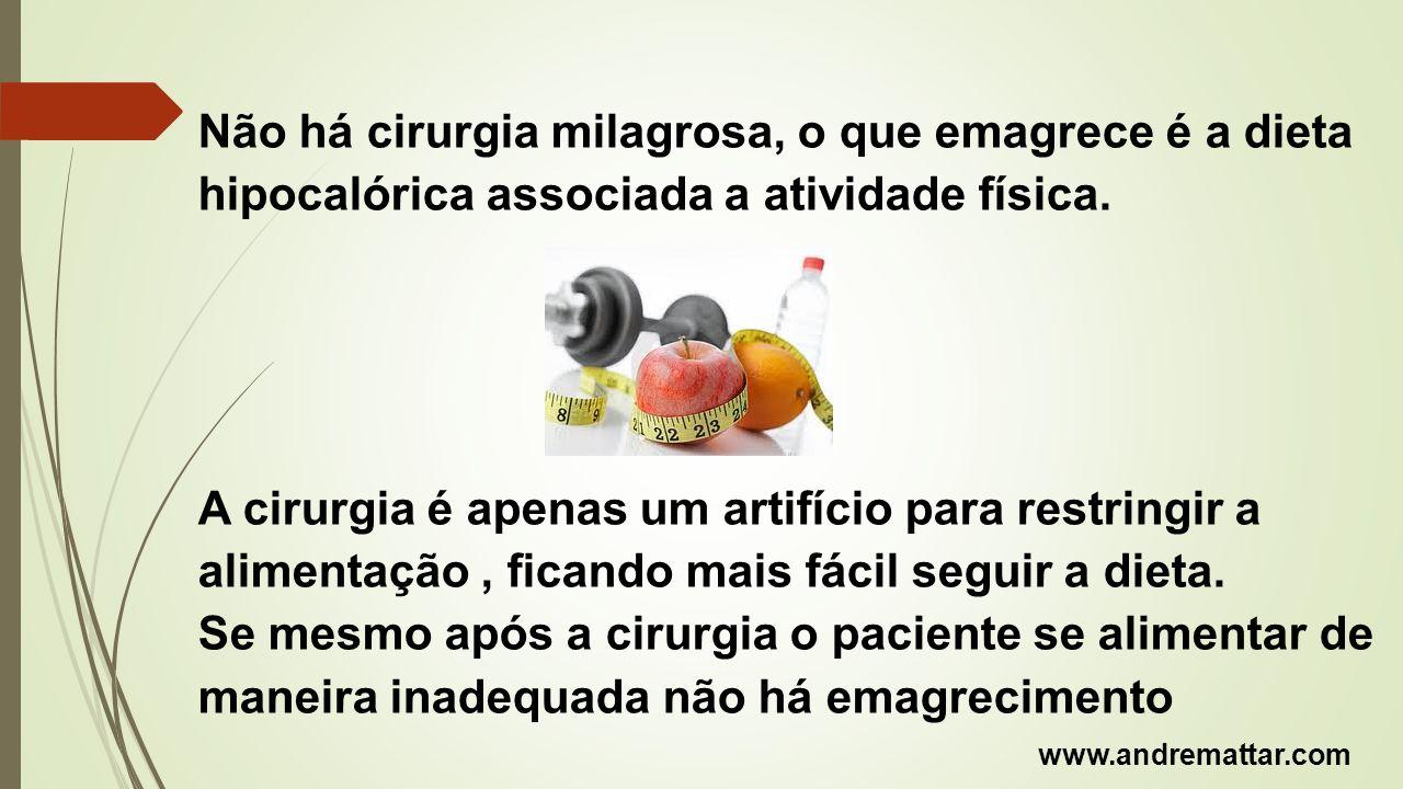 Não há cirurgia milagrosa, o que emagrece é a dieta hipocalórica associada a atividade física.