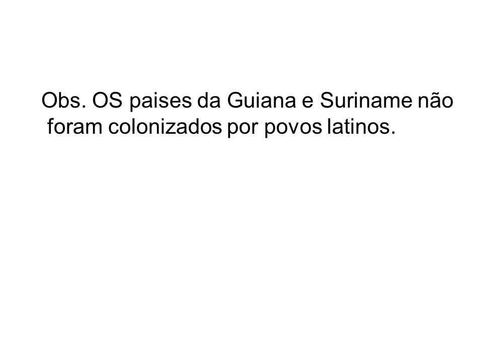Obs. OS paises da Guiana e Suriname não foram colonizados por povos latinos.