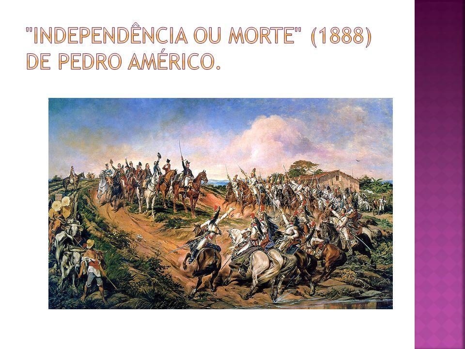 Independência ou Morte (1888) de Pedro Américo.
