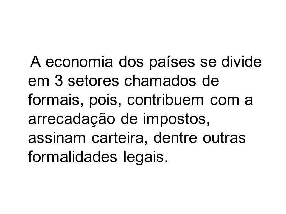 A economia dos países se divide em 3 setores chamados de formais, pois, contribuem com a arrecadação de impostos, assinam carteira, dentre outras formalidades legais.