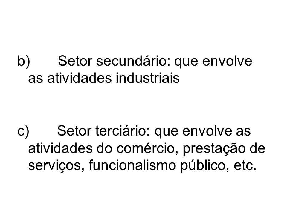 b) Setor secundário: que envolve as atividades industriais