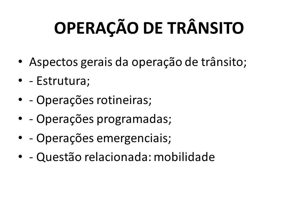 OPERAÇÃO DE TRÂNSITO Aspectos gerais da operação de trânsito;