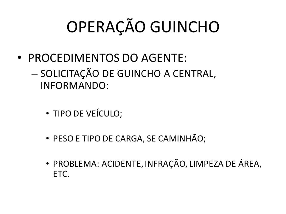 OPERAÇÃO GUINCHO PROCEDIMENTOS DO AGENTE: