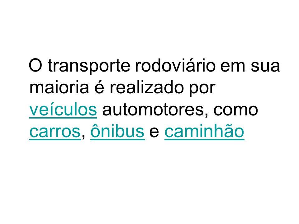 O transporte rodoviário em sua maioria é realizado por veículos automotores, como carros, ônibus e caminhão