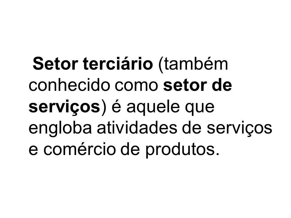 Setor terciário (também conhecido como setor de serviços) é aquele que engloba atividades de serviços e comércio de produtos.