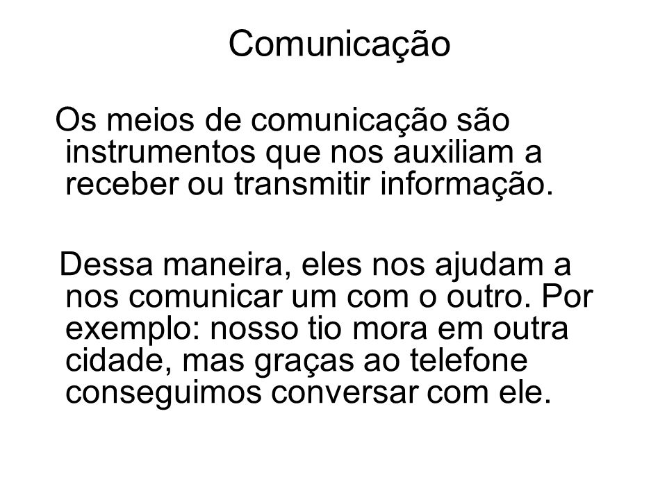 Comunicação Os meios de comunicação são instrumentos que nos auxiliam a receber ou transmitir informação.