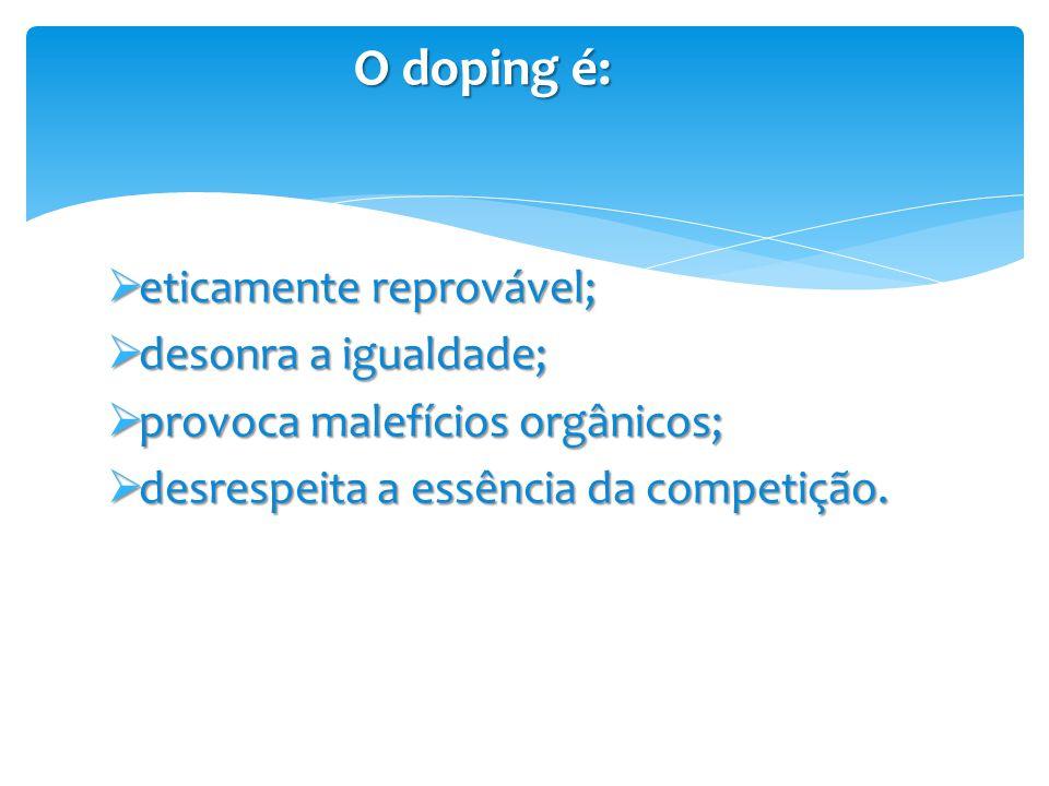 O doping é: eticamente reprovável; desonra a igualdade;