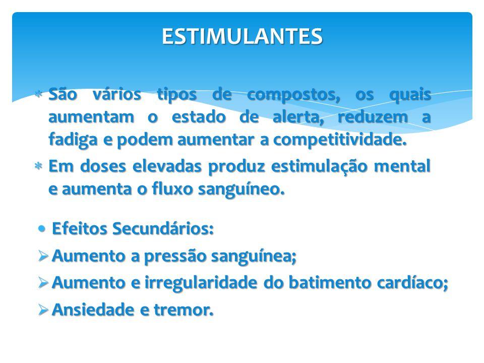 ESTIMULANTES São vários tipos de compostos, os quais aumentam o estado de alerta, reduzem a fadiga e podem aumentar a competitividade.