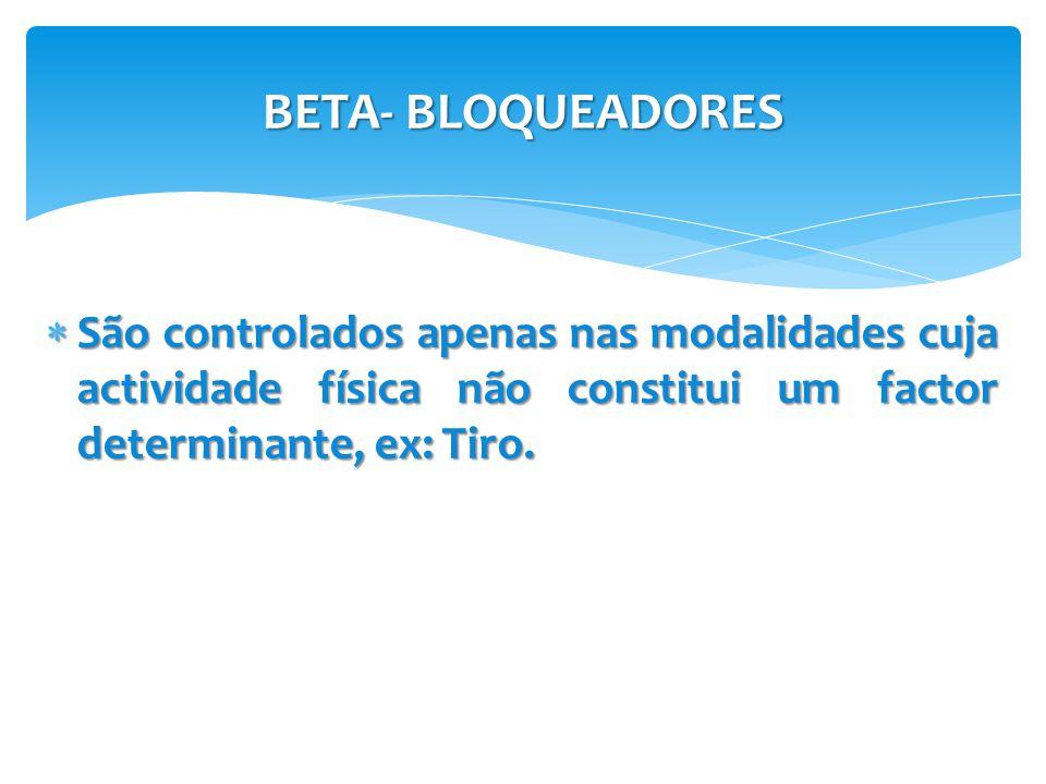 BETA- BLOQUEADORES São controlados apenas nas modalidades cuja actividade física não constitui um factor determinante, ex: Tiro.
