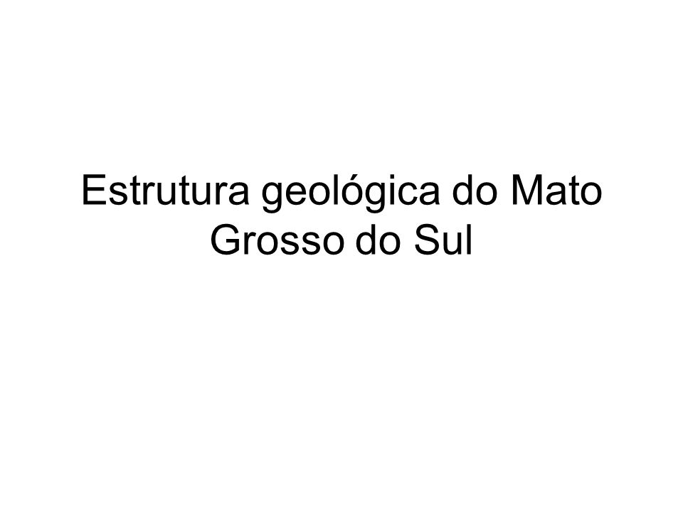 Estrutura geológica do Mato Grosso do Sul