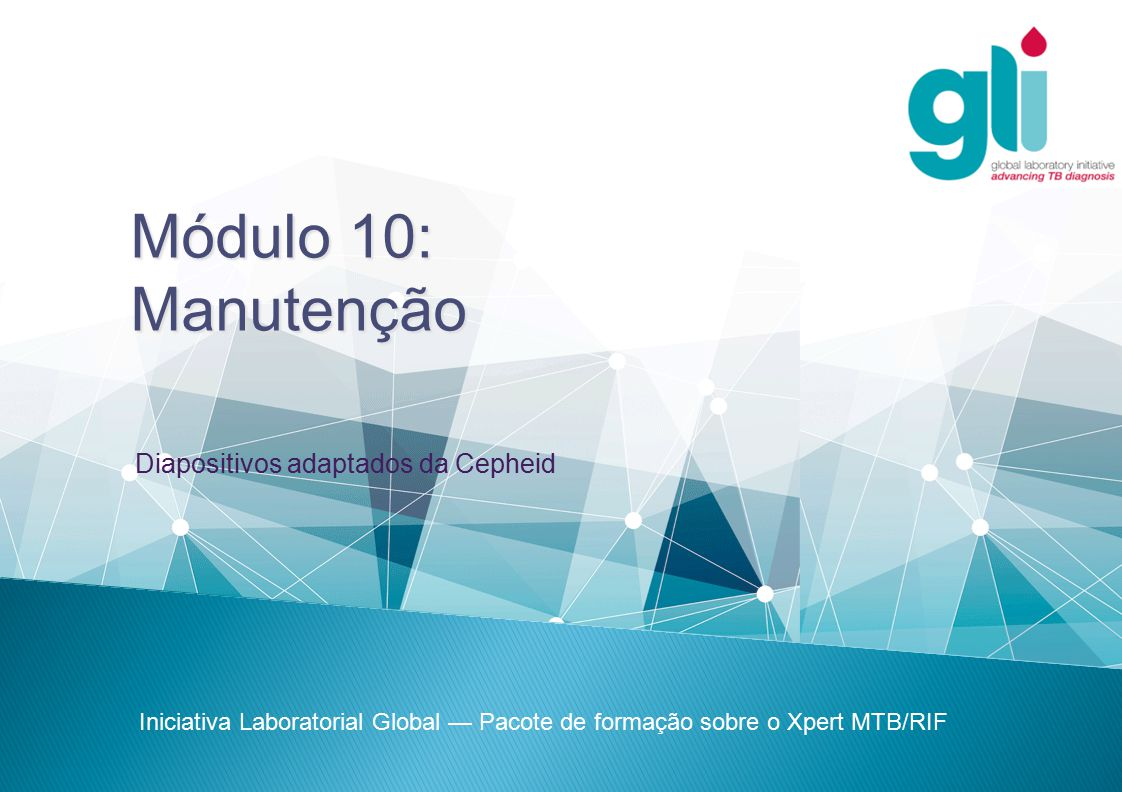 Módulo 10: Manutenção Diapositivos adaptados da Cepheid