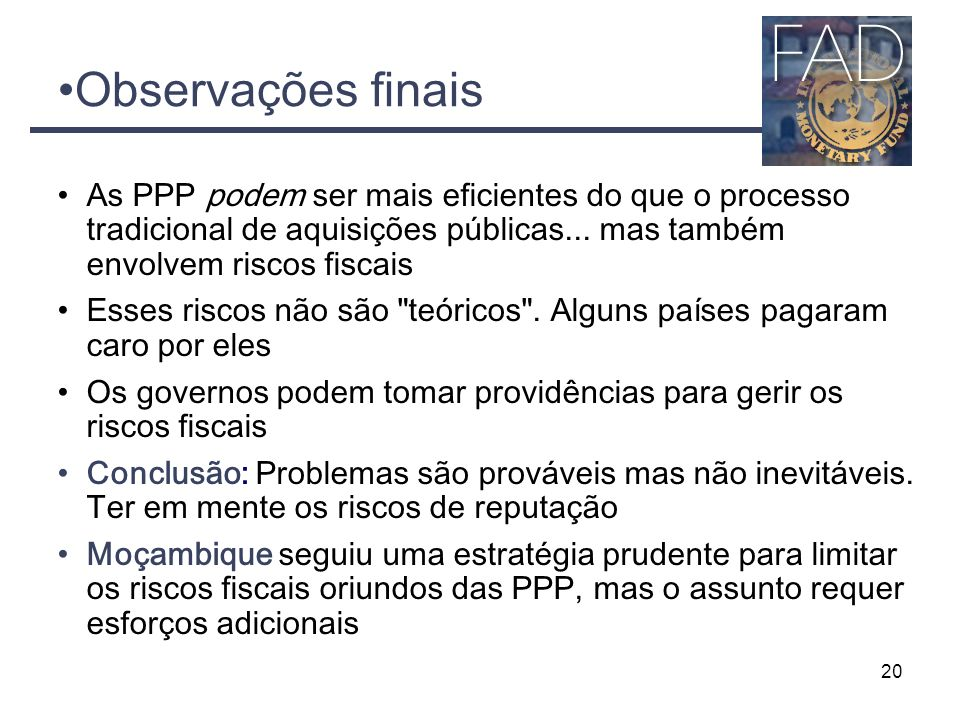 Observações finais As PPP podem ser mais eficientes do que o processo tradicional de aquisições públicas... mas também envolvem riscos fiscais.