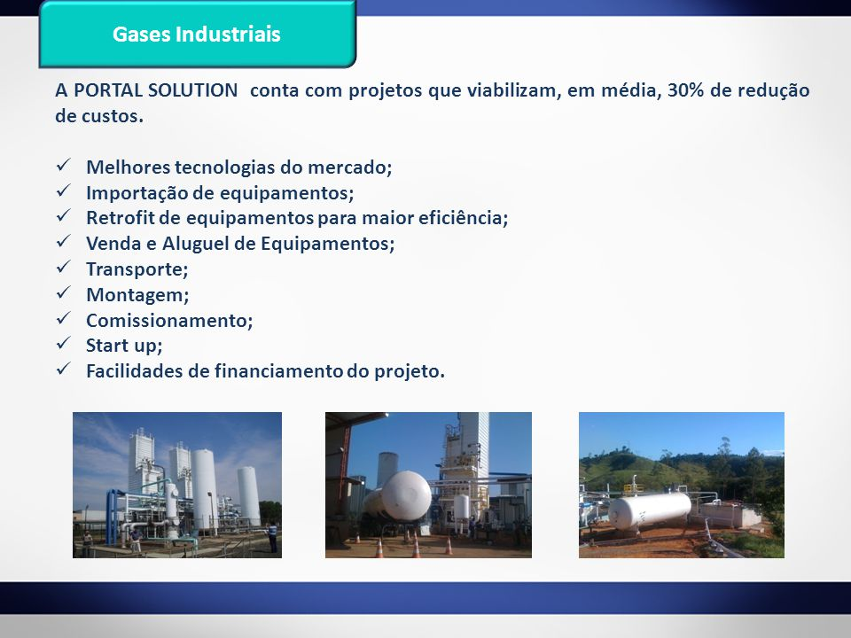 Gases Industriais A PORTAL SOLUTION conta com projetos que viabilizam, em média, 30% de redução de custos.