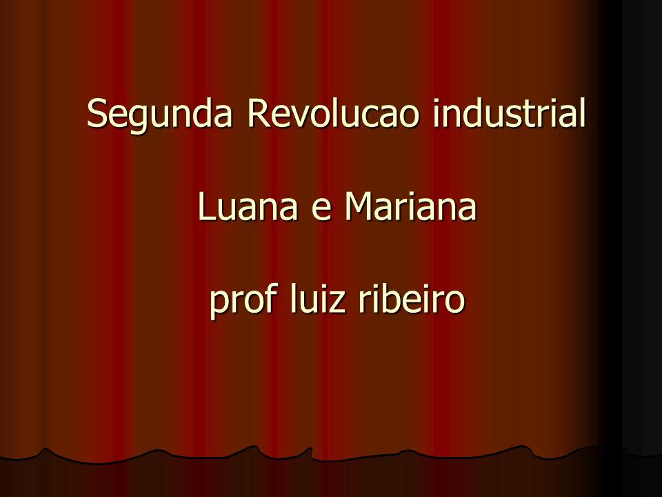 Segunda Revolucao industrial Luana e Mariana prof luiz ribeiro