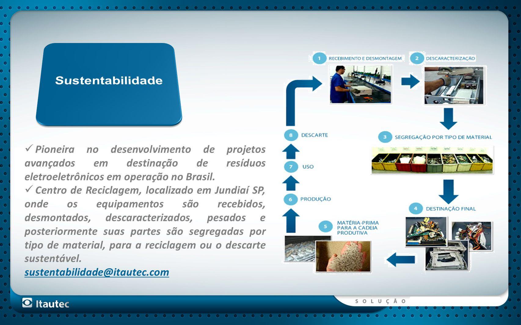 Sustentabilidade Pioneira no desenvolvimento de projetos avançados em destinação de resíduos eletroeletrônicos em operação no Brasil.
