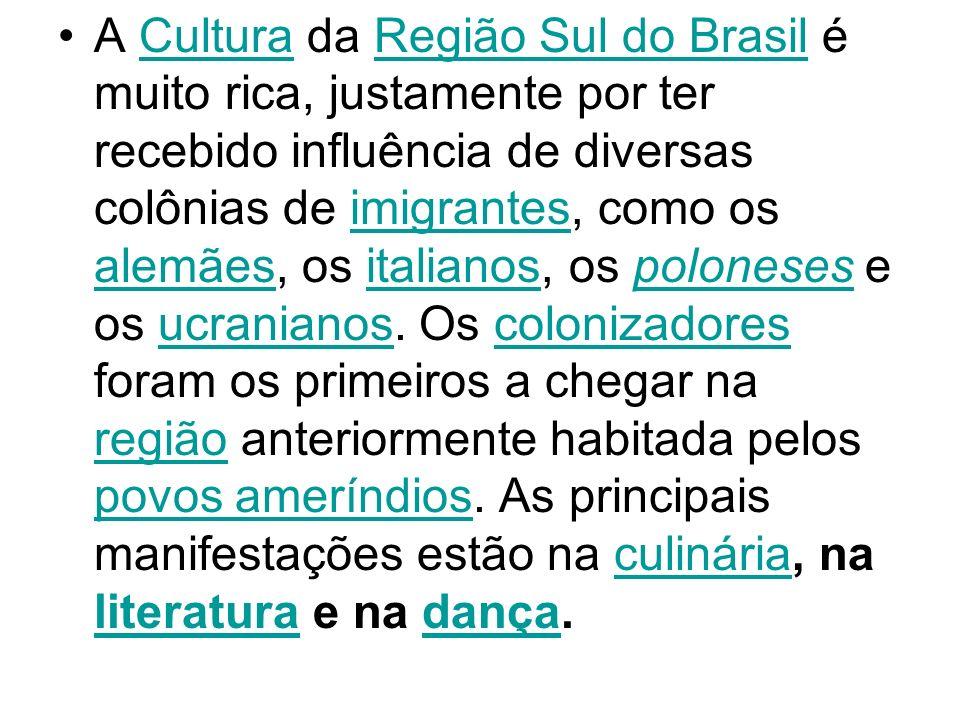 A Cultura da Região Sul do Brasil é muito rica, justamente por ter recebido influência de diversas colônias de imigrantes, como os alemães, os italianos, os poloneses e os ucranianos.
