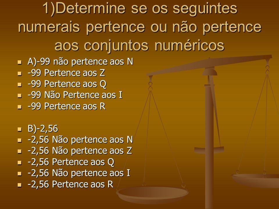 1)Determine se os seguintes numerais pertence ou não pertence aos conjuntos numéricos
