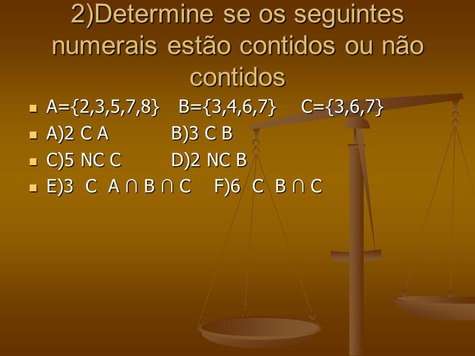 2)Determine se os seguintes numerais estão contidos ou não contidos