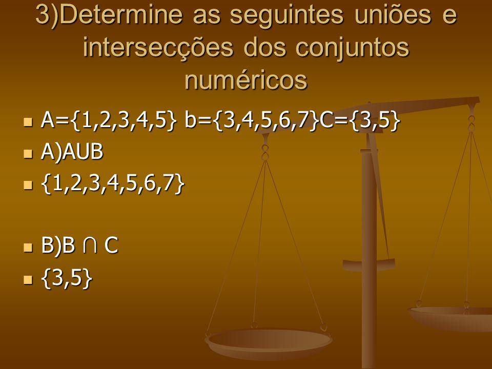 3)Determine as seguintes uniões e intersecções dos conjuntos numéricos