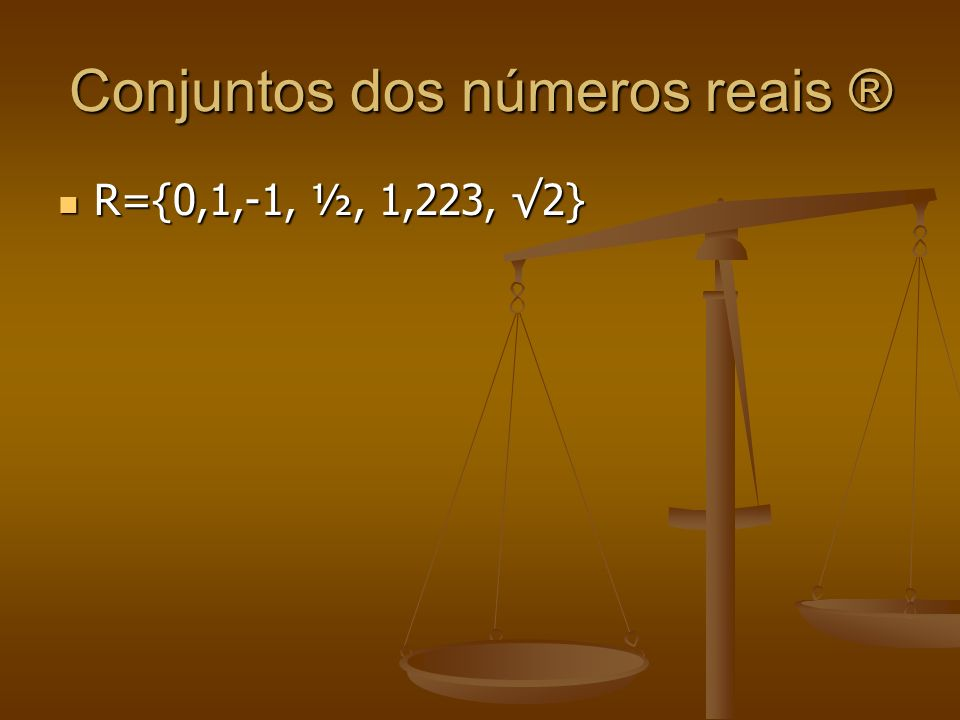 Conjuntos dos números reais ®