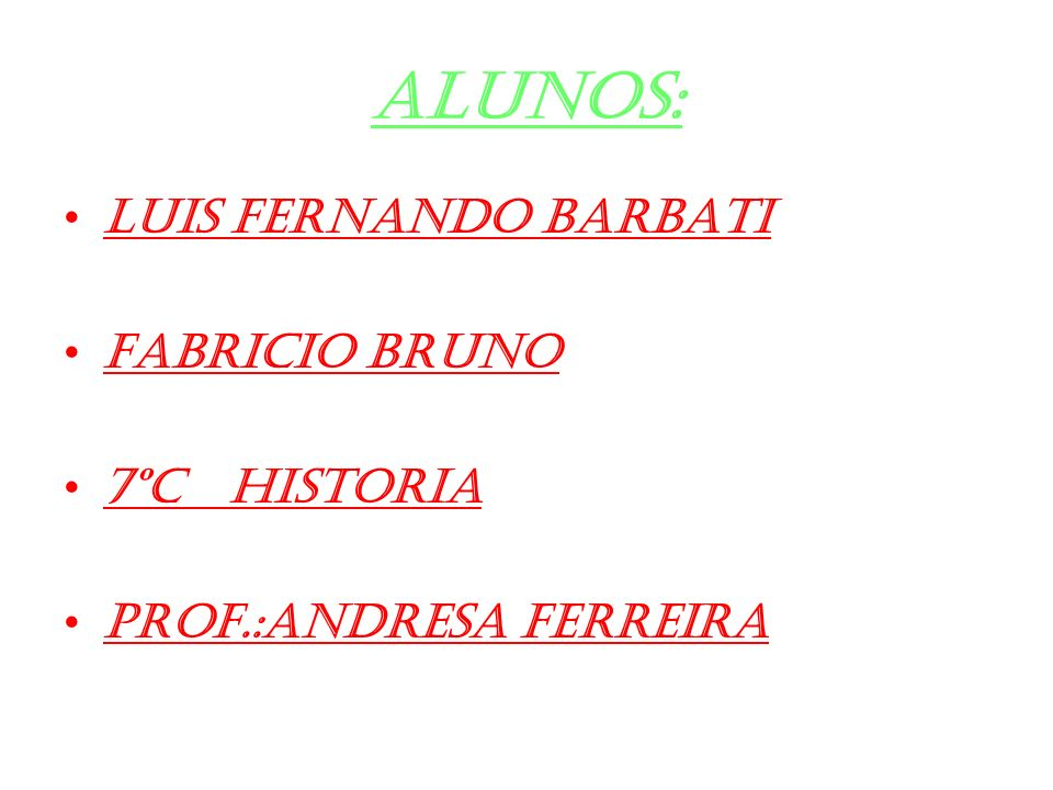 ALUNOS: Luis Fernando Barbati FABRICIO BRUNO 7ºc historia