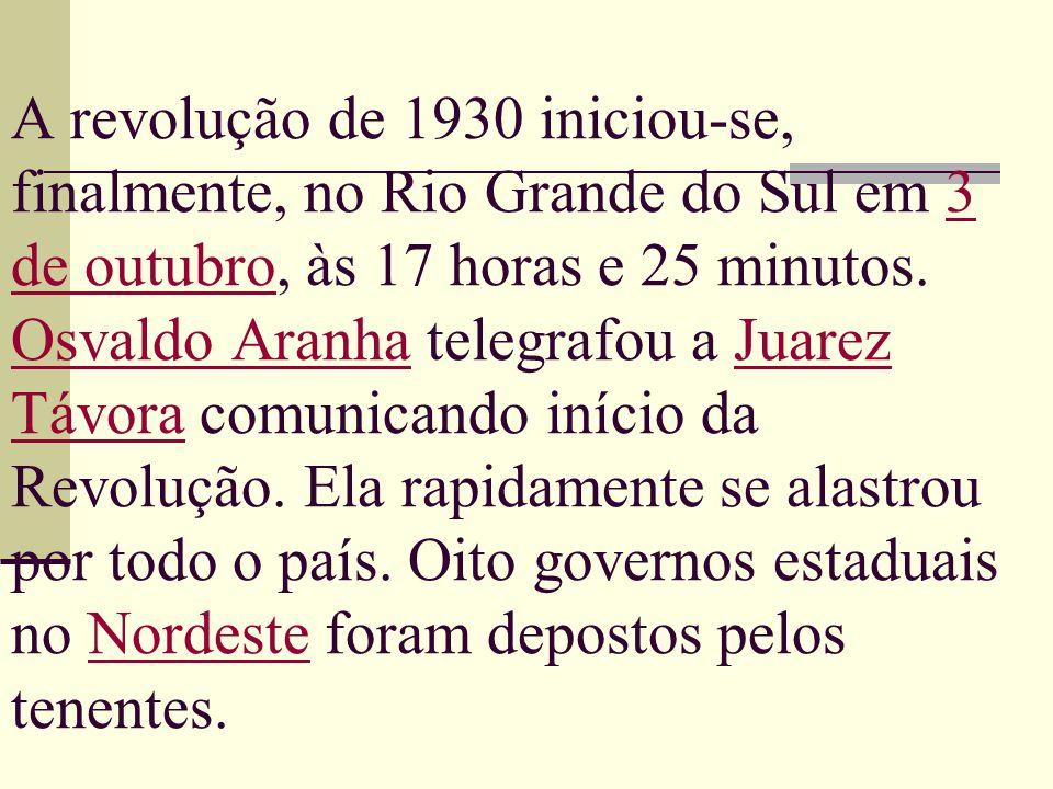 A revolução de 1930 iniciou-se, finalmente, no Rio Grande do Sul em 3 de outubro, às 17 horas e 25 minutos.