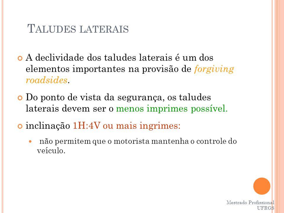 Taludes laterais A declividade dos taludes laterais é um dos elementos importantes na provisão de forgiving roadsides.
