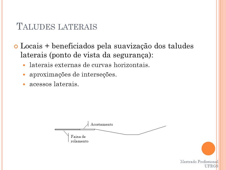 Taludes laterais Locais + beneficiados pela suavização dos taludes laterais (ponto de vista da segurança):