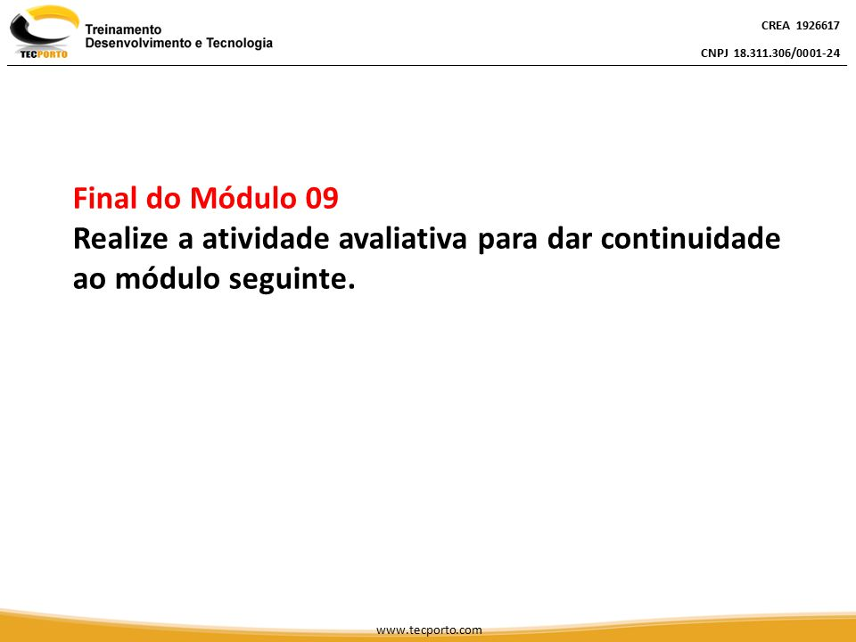 CREA 1926617 CNPJ 18.311.306/0001-24. Final do Módulo 09. Realize a atividade avaliativa para dar continuidade ao módulo seguinte.