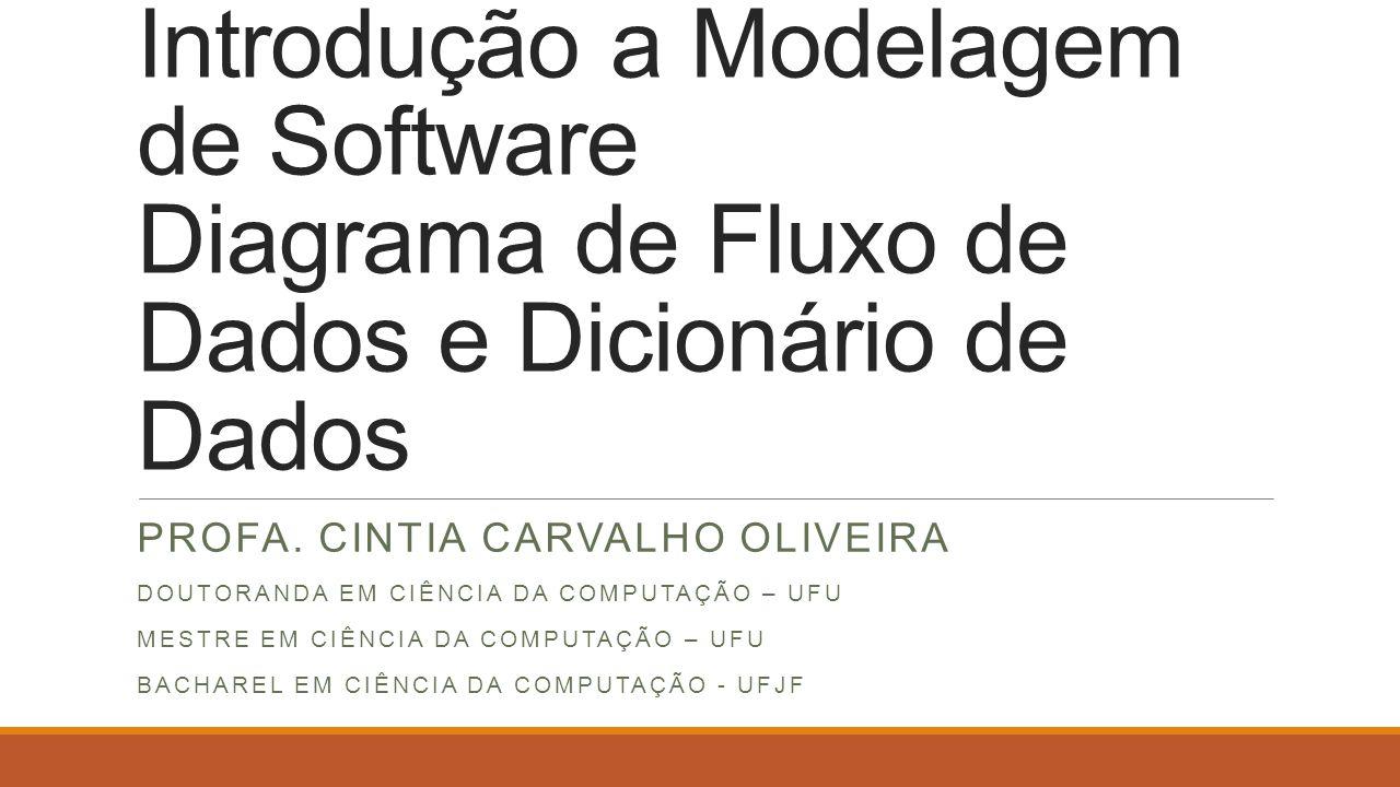 Introdução a Modelagem de Software Diagrama de Fluxo de Dados e Dicionário de Dados