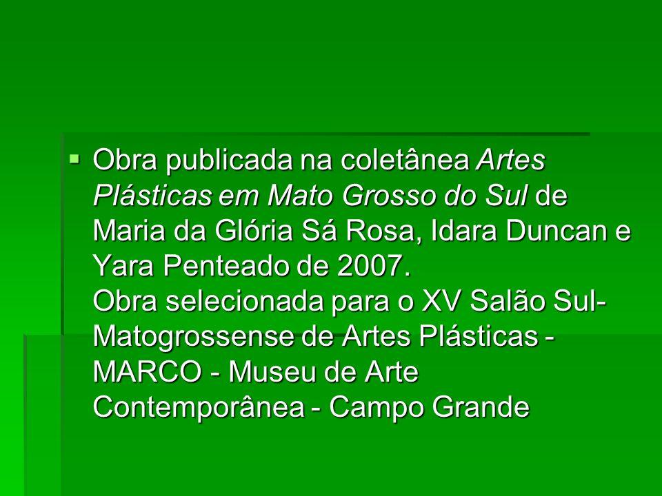 Obra publicada na coletânea Artes Plásticas em Mato Grosso do Sul de Maria da Glória Sá Rosa, Idara Duncan e Yara Penteado de 2007.