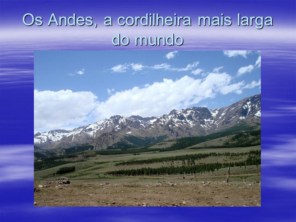 Os Andes, a cordilheira mais larga do mundo