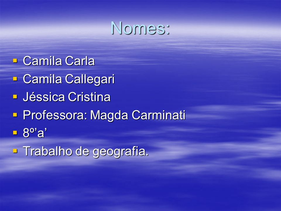 Nomes: Camila Carla Camila Callegari Jéssica Cristina
