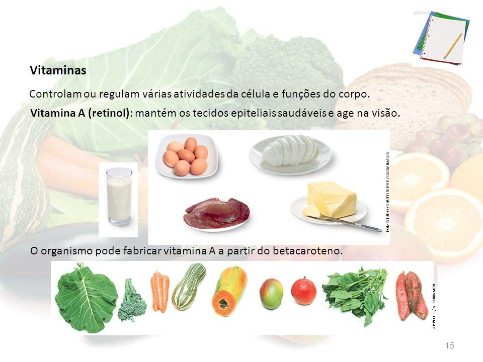 Vitaminas Controlam ou regulam várias atividades da célula e funções do corpo.