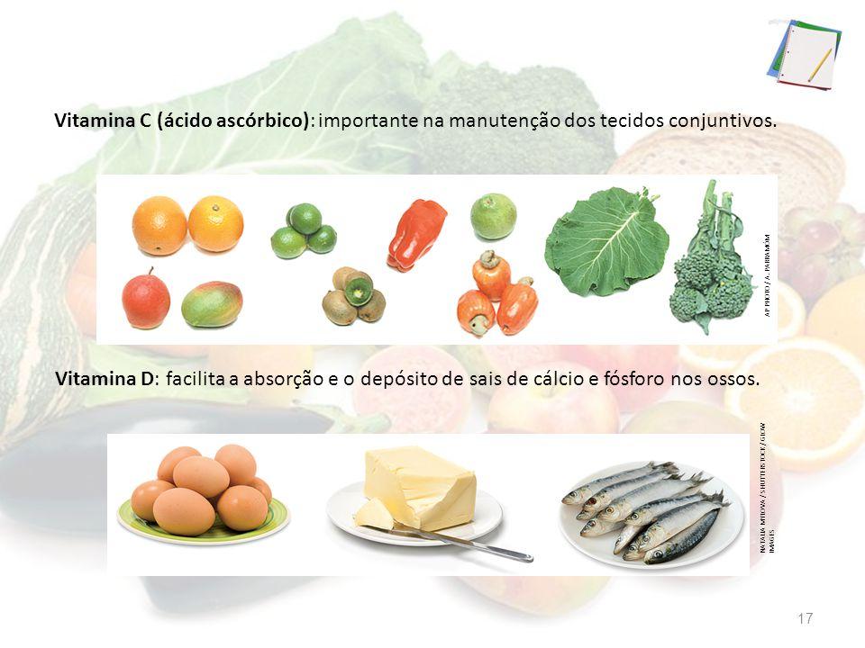 Vitamina C (ácido ascórbico): importante na manutenção dos tecidos conjuntivos.