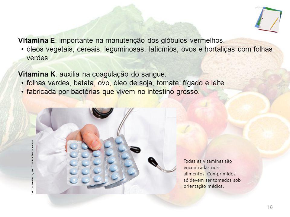 Vitamina E: importante na manutenção dos glóbulos vermelhos.