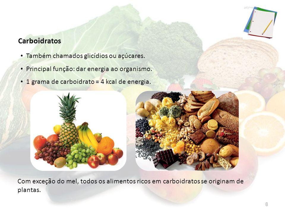 Carboidratos Também chamados glicídios ou açúcares.