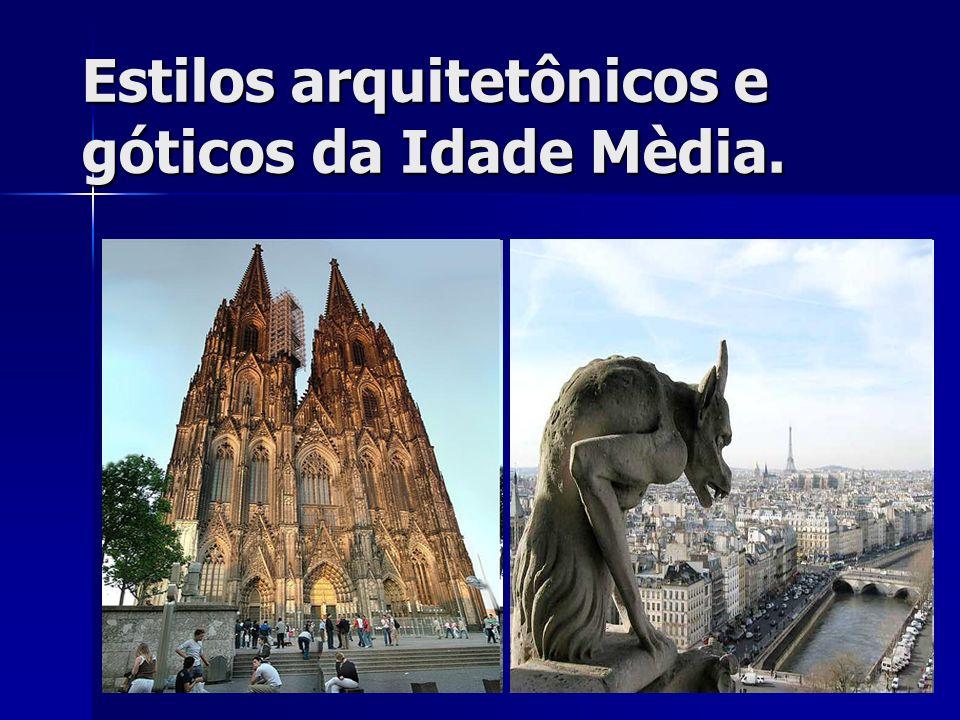 Estilos arquitetônicos e góticos da Idade Mèdia.